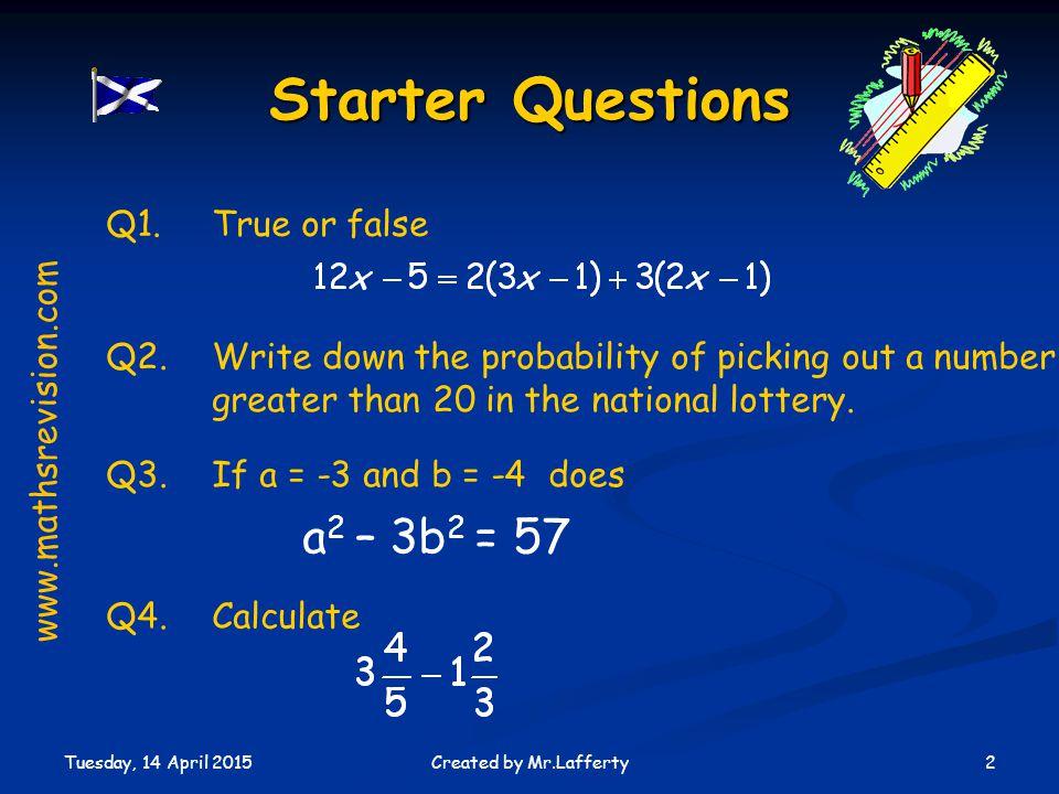 Starter Questions a2 – 3b2 = 57 Q1. True or false