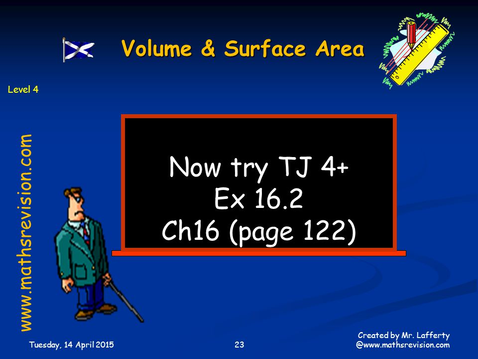 Now try TJ 4+ Ex 16.2 Ch16 (page 122) Volume & Surface Area