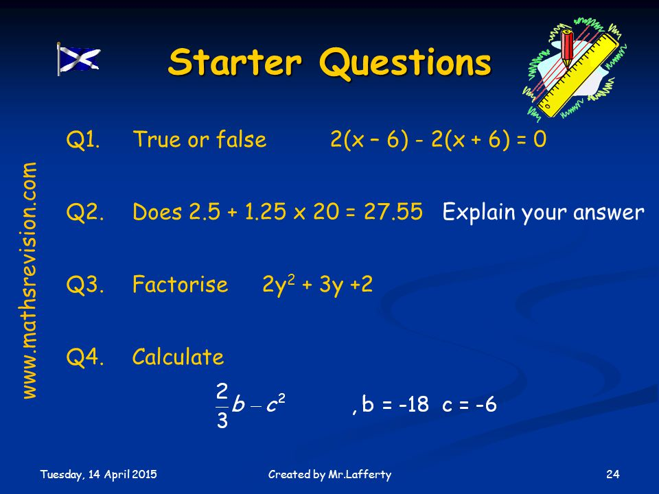 Starter Questions Q1. True or false 2(x – 6) - 2(x + 6) = 0