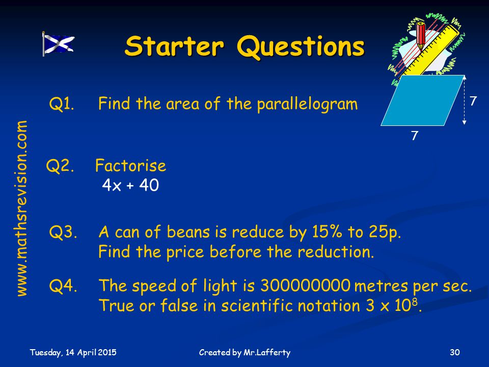 Starter Questions Q1. Find the area of the parallelogram Q2. Factorise