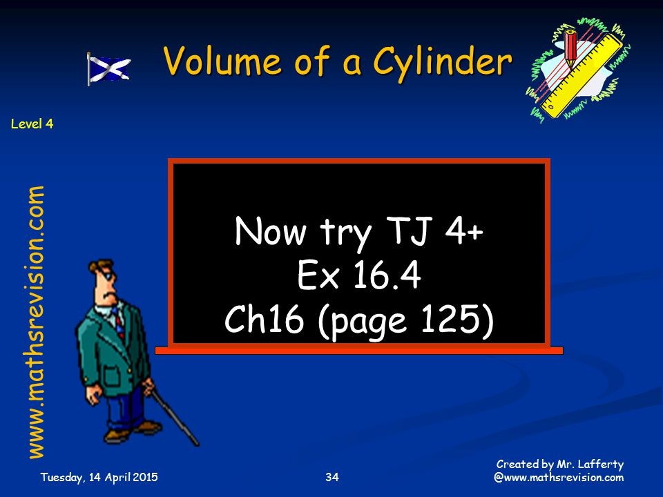 Volume of a Cylinder Now try TJ 4+ Ex 16.4 Ch16 (page 125)