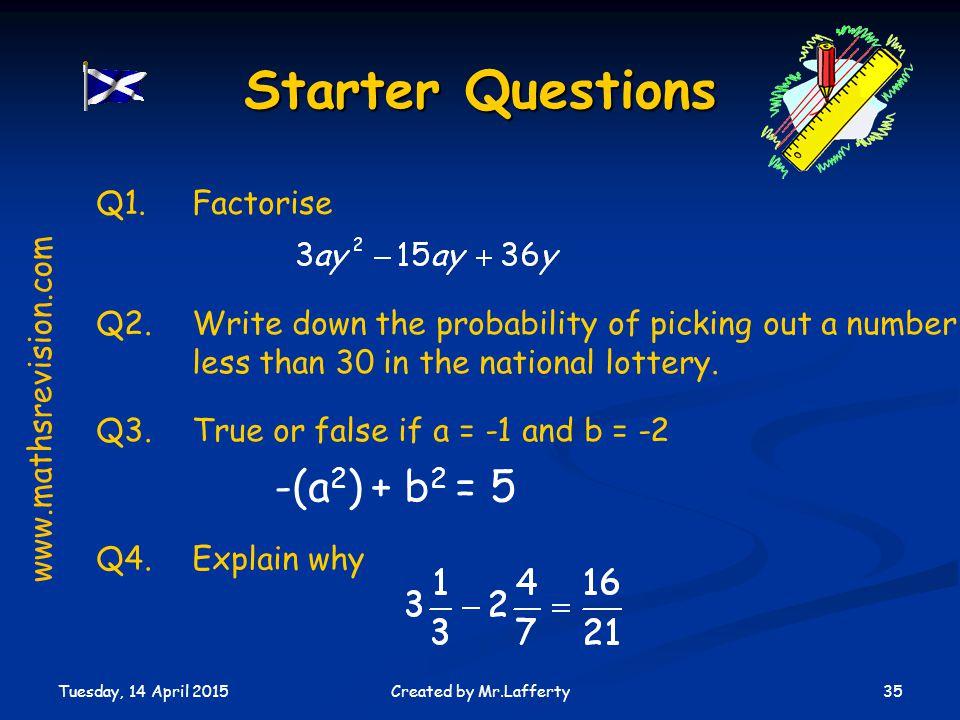 Starter Questions -(a2) + b2 = 5 Q1. Factorise