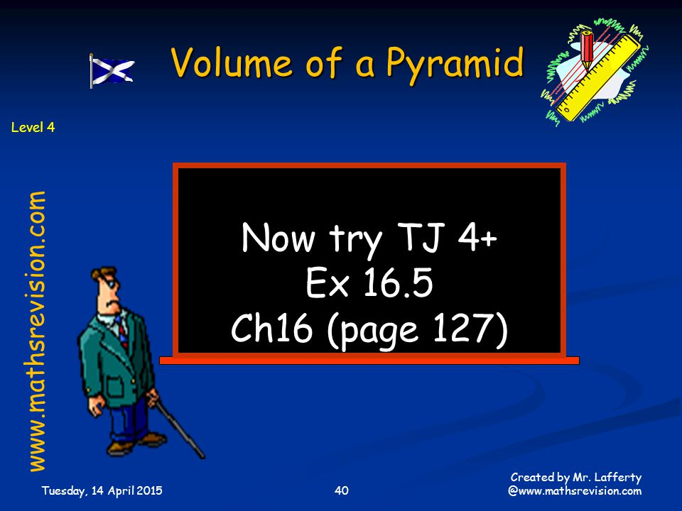 Volume of a Pyramid Now try TJ 4+ Ex 16.5 Ch16 (page 127)
