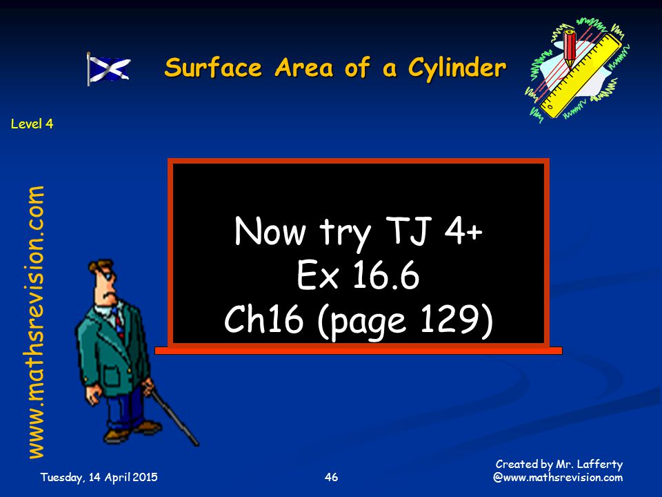 Now try TJ 4+ Ex 16.6 Ch16 (page 129) Surface Area of a Cylinder