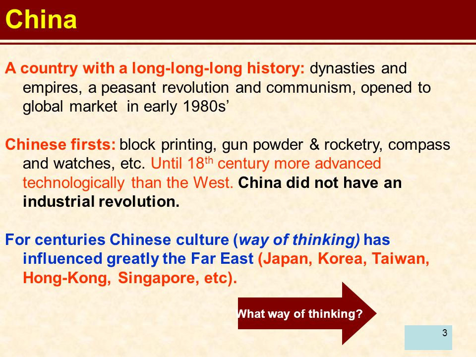China A country with a long-long-long history: dynasties and empires, a peasant revolution and communism, opened to global market in early 1980s'