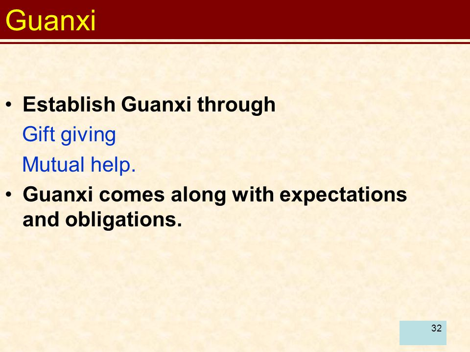 Guanxi Establish Guanxi through Gift giving Mutual help.