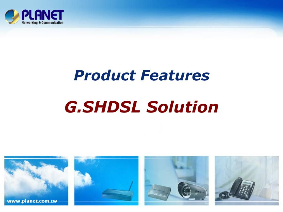 Product Features G.SHDSL Solution