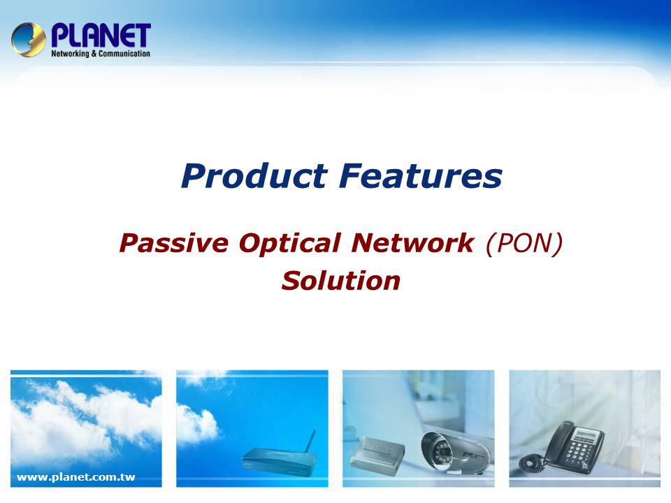 Product Features Passive Optical Network (PON) Solution