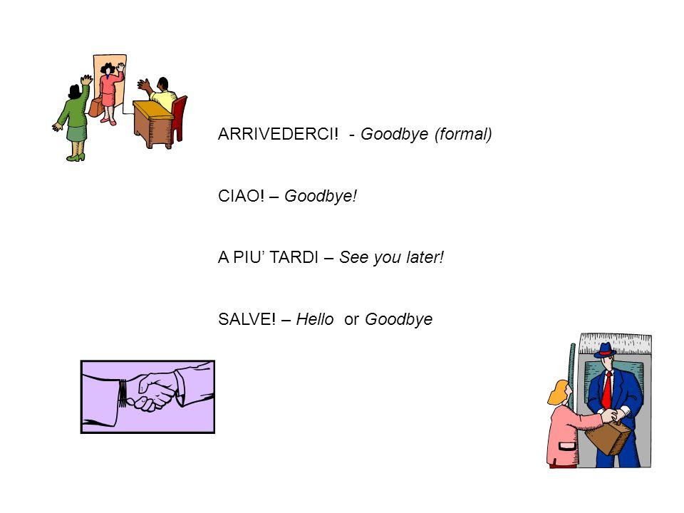 ARRIVEDERCI! - Goodbye (formal)