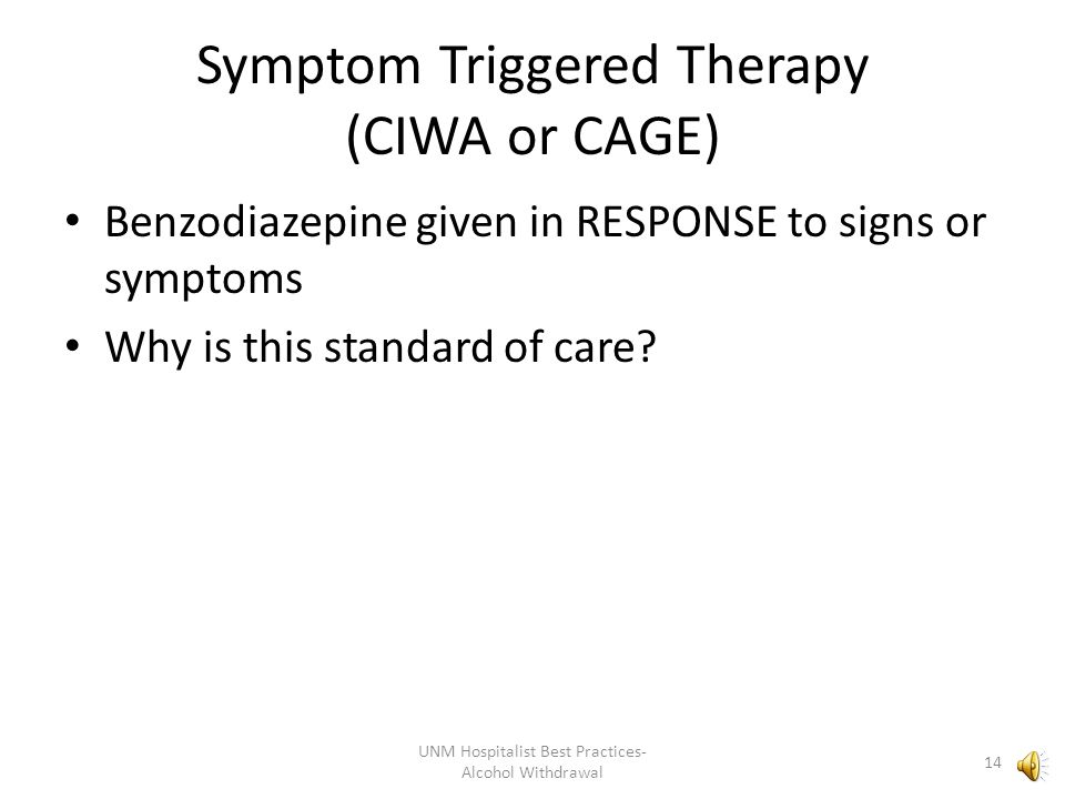 Symptom Triggered Therapy (CIWA or CAGE)