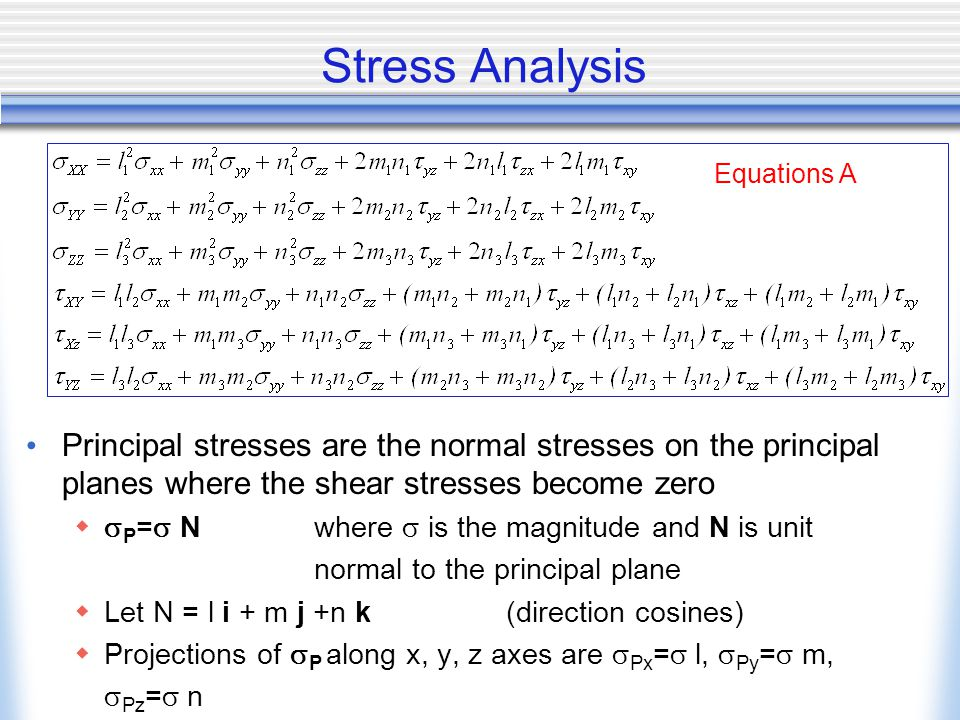 Stress Analysis Principal stresses are the normal stresses on the principal planes where the shear stresses become zero.