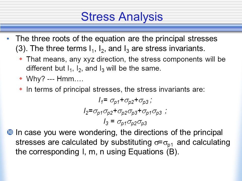 Stress Analysis The three roots of the equation are the principal stresses (3). The three terms I1, I2, and I3 are stress invariants.