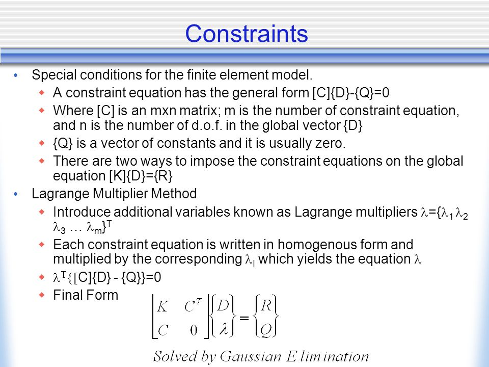 Constraints Special conditions for the finite element model.