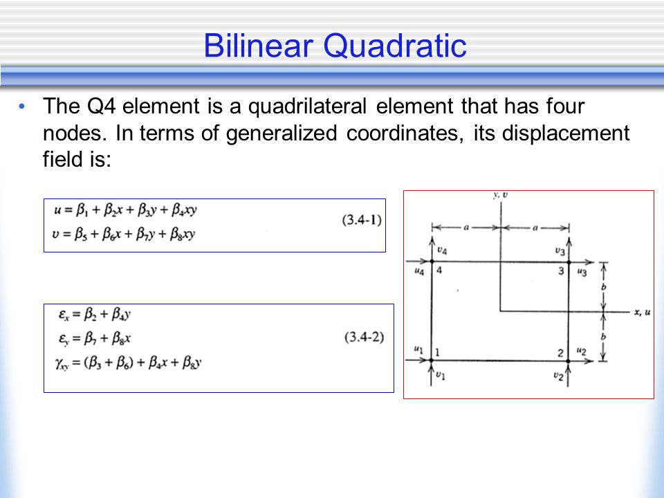 Bilinear Quadratic The Q4 element is a quadrilateral element that has four nodes.