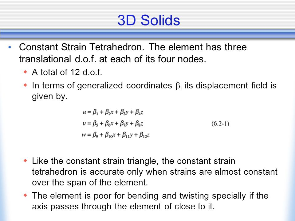 3D Solids Constant Strain Tetrahedron. The element has three translational d.o.f. at each of its four nodes.