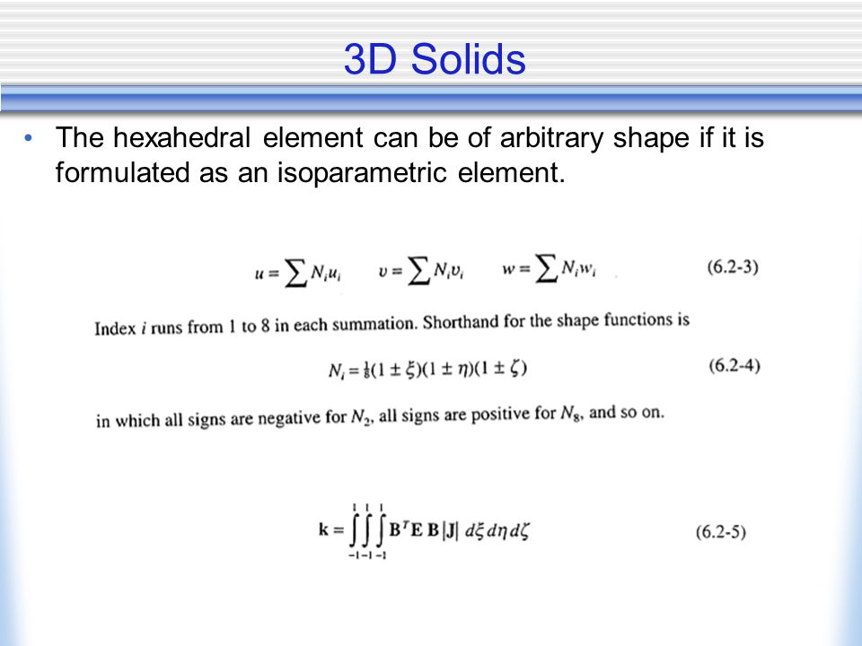 3D Solids The hexahedral element can be of arbitrary shape if it is formulated as an isoparametric element.