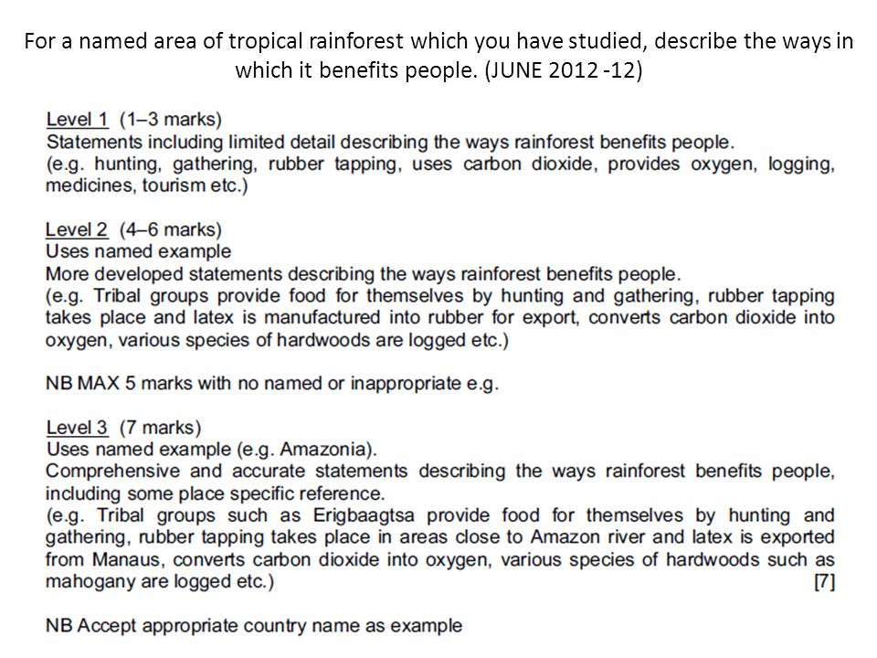 For a named area of tropical rainforest which you have studied, describe the ways in which it benefits people. (JUNE 2012 -12)