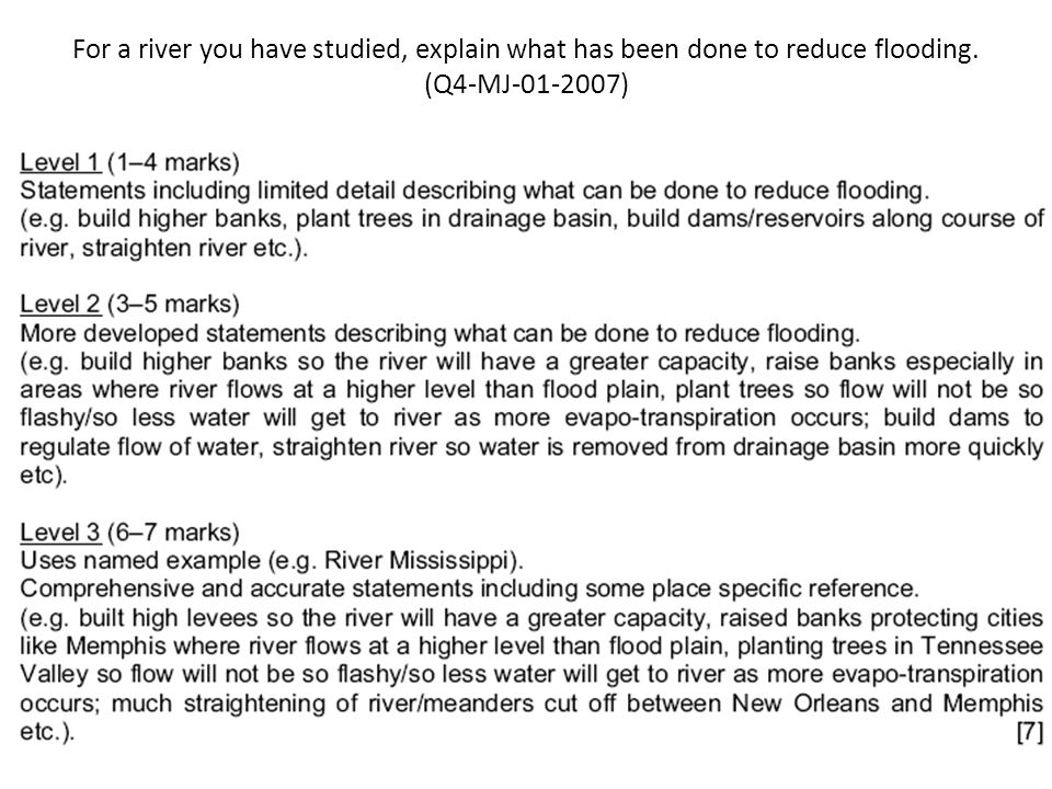 For a river you have studied, explain what has been done to reduce flooding. (Q4-MJ-01-2007)