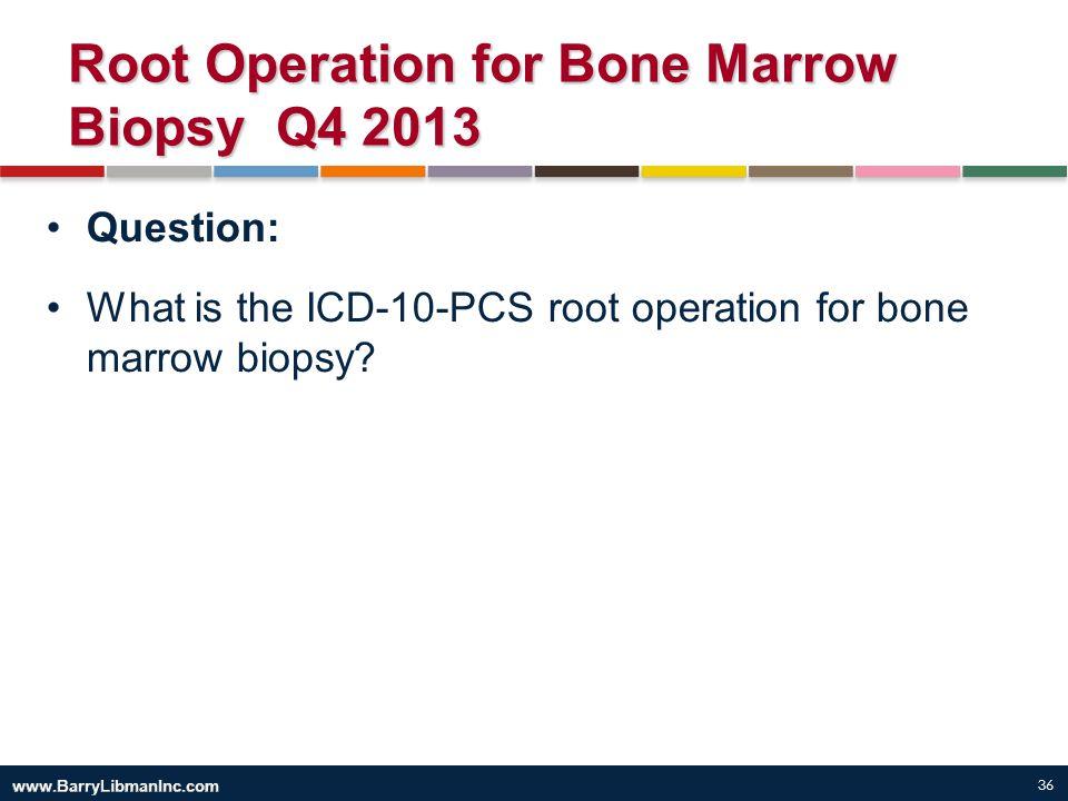 Root Operation for Bone Marrow Biopsy Q4 2013