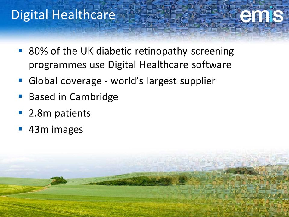 Digital Healthcare 80% of the UK diabetic retinopathy screening programmes use Digital Healthcare software.