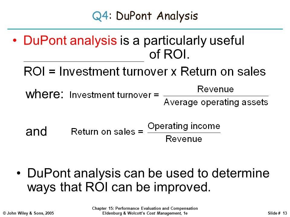 DuPont analysis is a particularly useful decomposition of ROI.