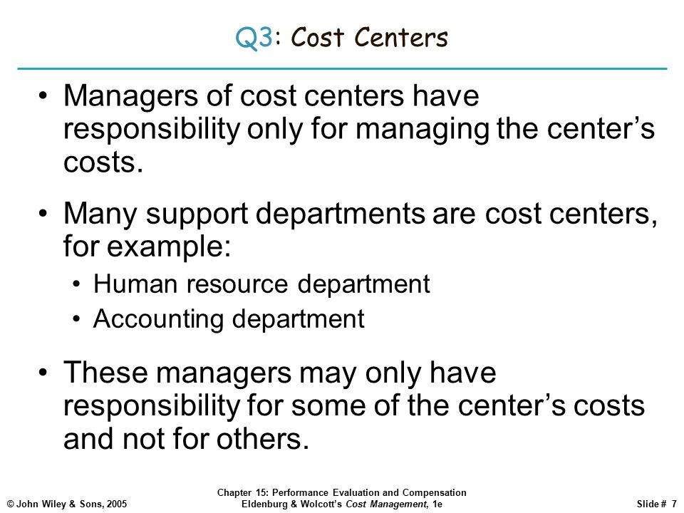 Many support departments are cost centers, for example: