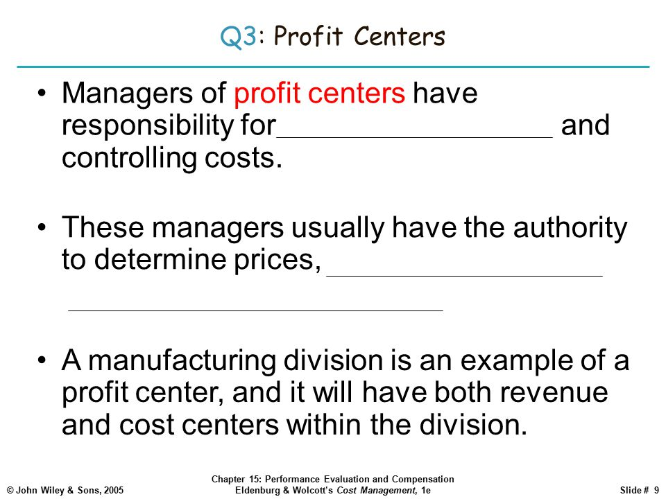 Q3: Profit Centers Managers of profit centers have responsibility for generating revenues and controlling costs.