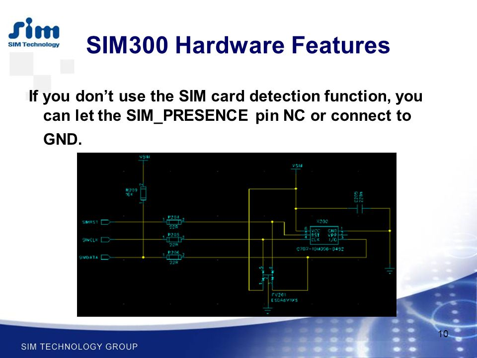 SIM300 Hardware Features If you don't use the SIM card detection function, you can let the SIM_PRESENCE pin NC or connect to GND.