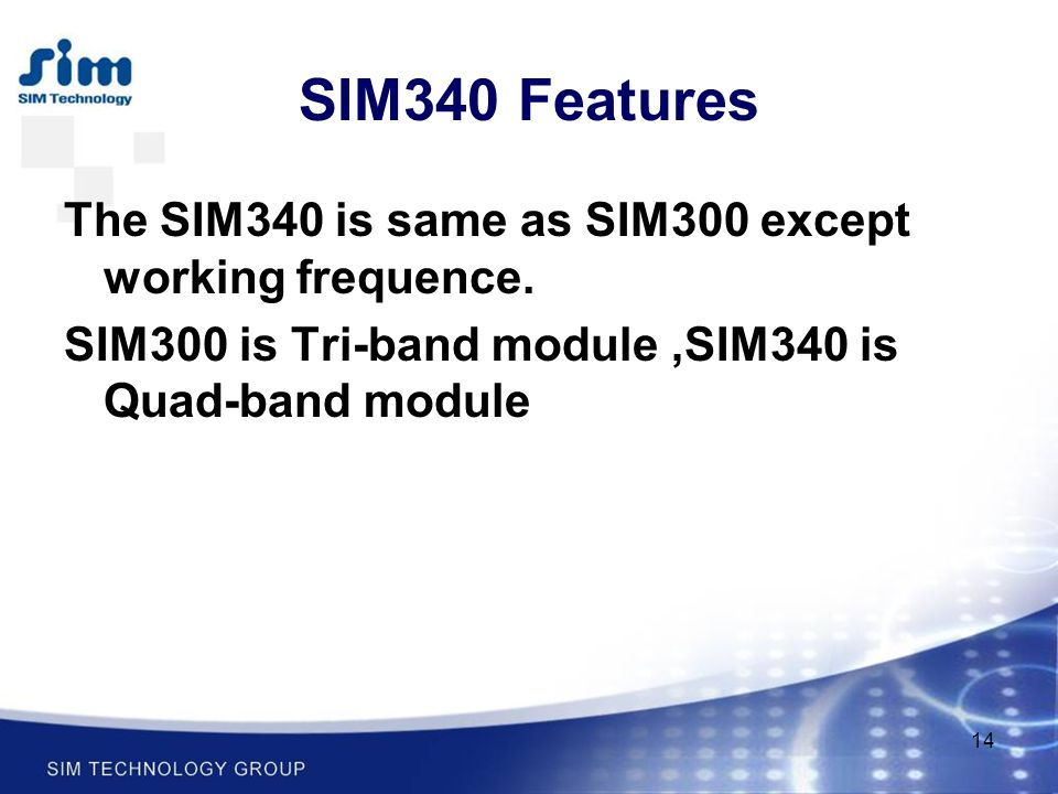 SIM340 Features The SIM340 is same as SIM300 except working frequence.