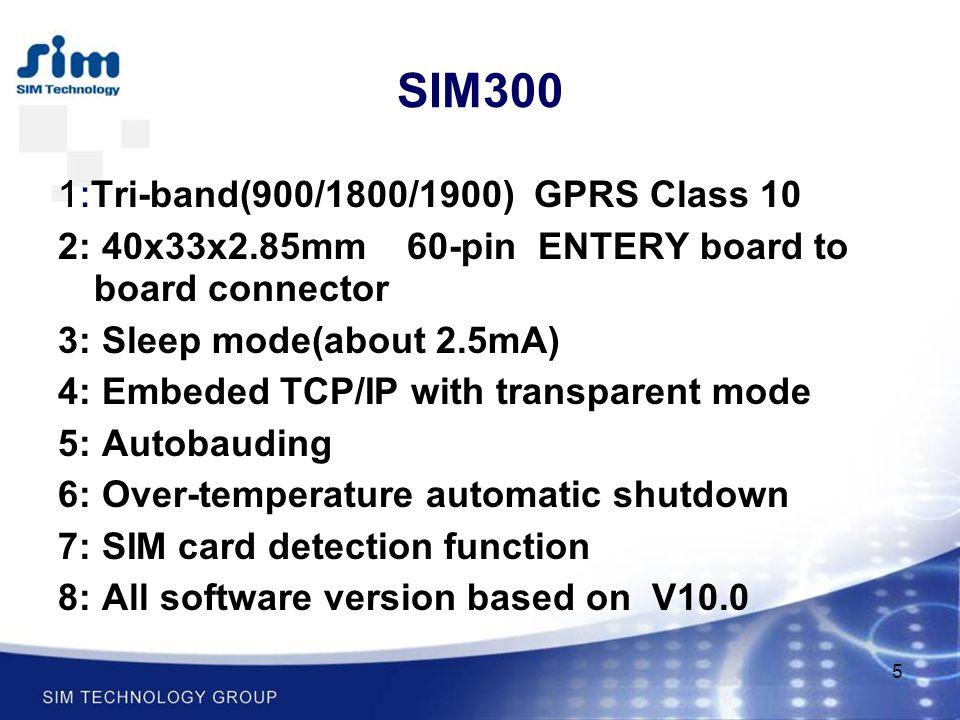 SIM300 1:Tri-band(900/1800/1900) GPRS Class 10