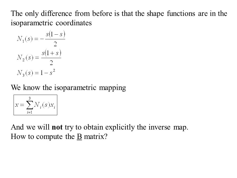The only difference from before is that the shape functions are in the isoparametric coordinates