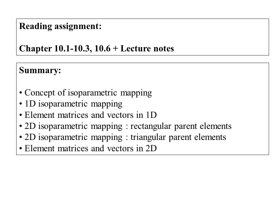 Reading assignment: Chapter 10.1-10.3, 10.6 + Lecture notes. Summary: Concept of isoparametric mapping.