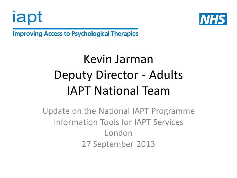 Kevin Jarman Deputy Director - Adults IAPT National Team