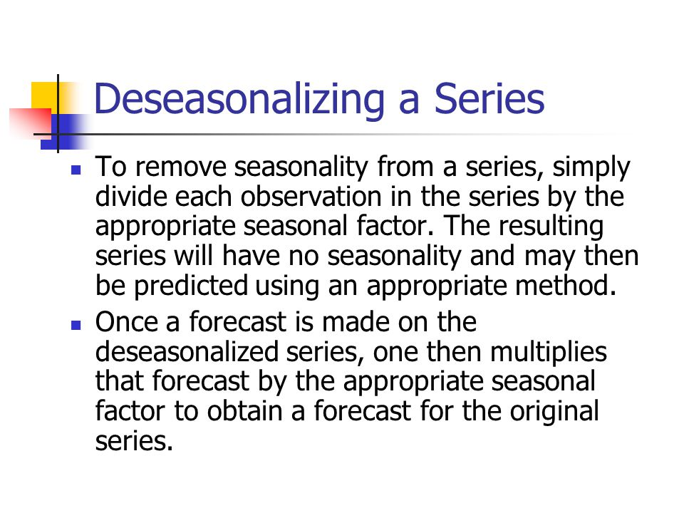 Deseasonalizing a Series