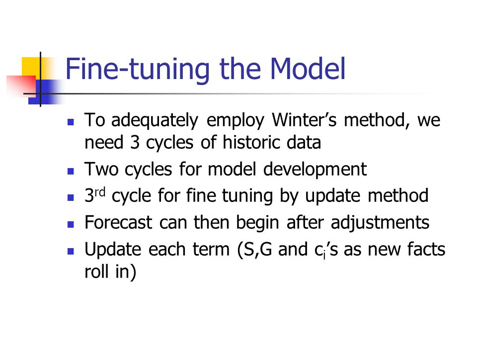 Fine-tuning the Model To adequately employ Winter's method, we need 3 cycles of historic data. Two cycles for model development.