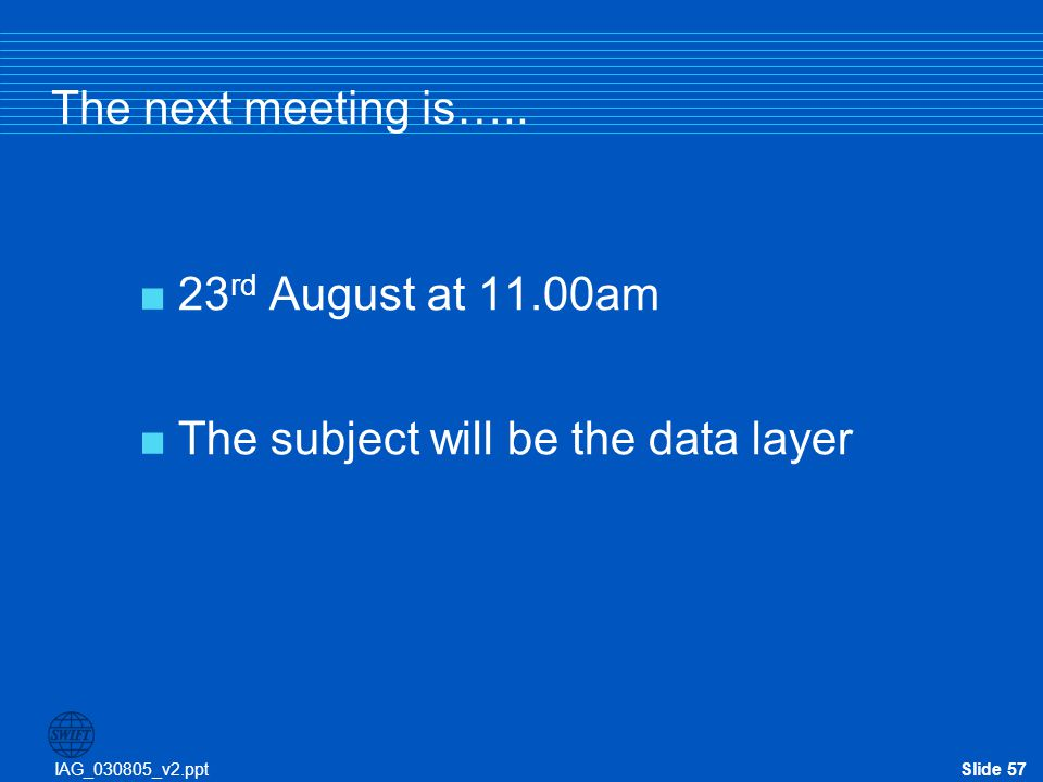 The next meeting is….. 23rd August at 11.00am The subject will be the data layer