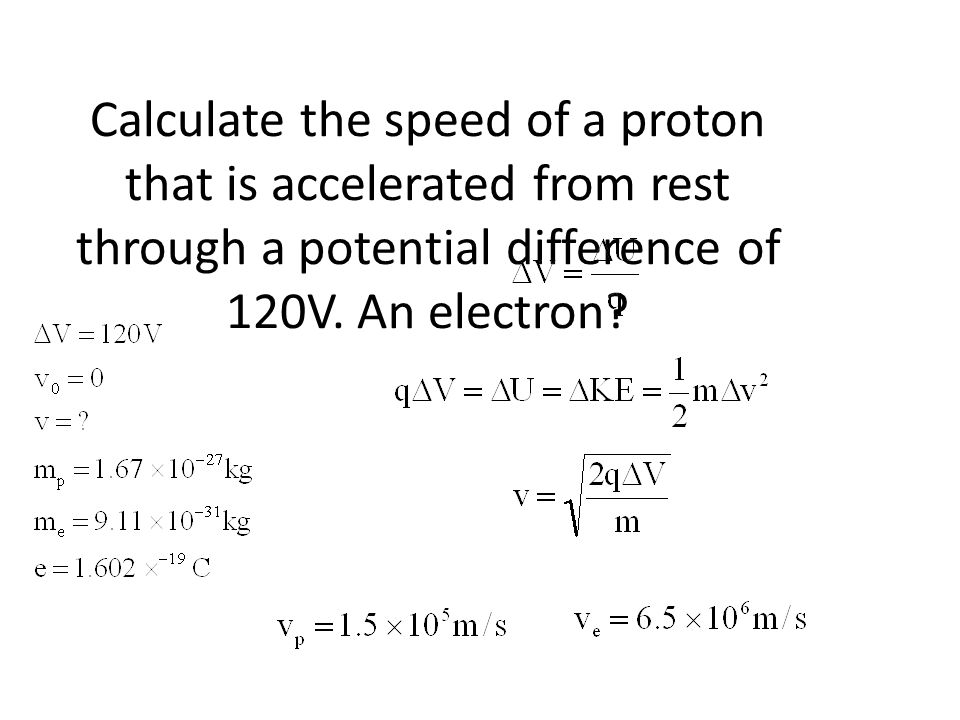 Calculate the speed of a proton that is accelerated from rest through a potential difference of 120V.