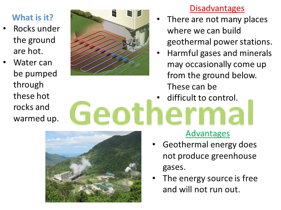 Disadvantages There are not many places where we can build geothermal power stations.