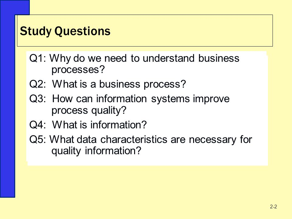 Study Questions Q1: Why do we need to understand business processes
