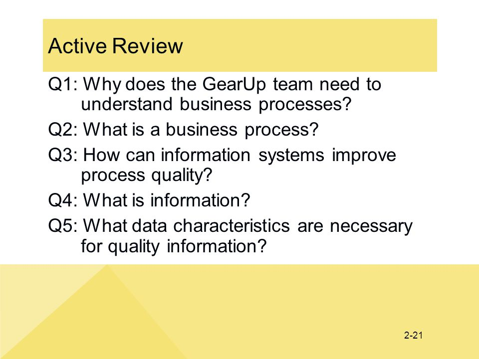 Active Review Q1: Why does the GearUp team need to understand business processes Q2: What is a business process