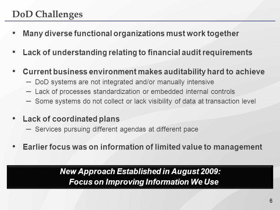 DoD Challenges Many diverse functional organizations must work together. Lack of understanding relating to financial audit requirements.