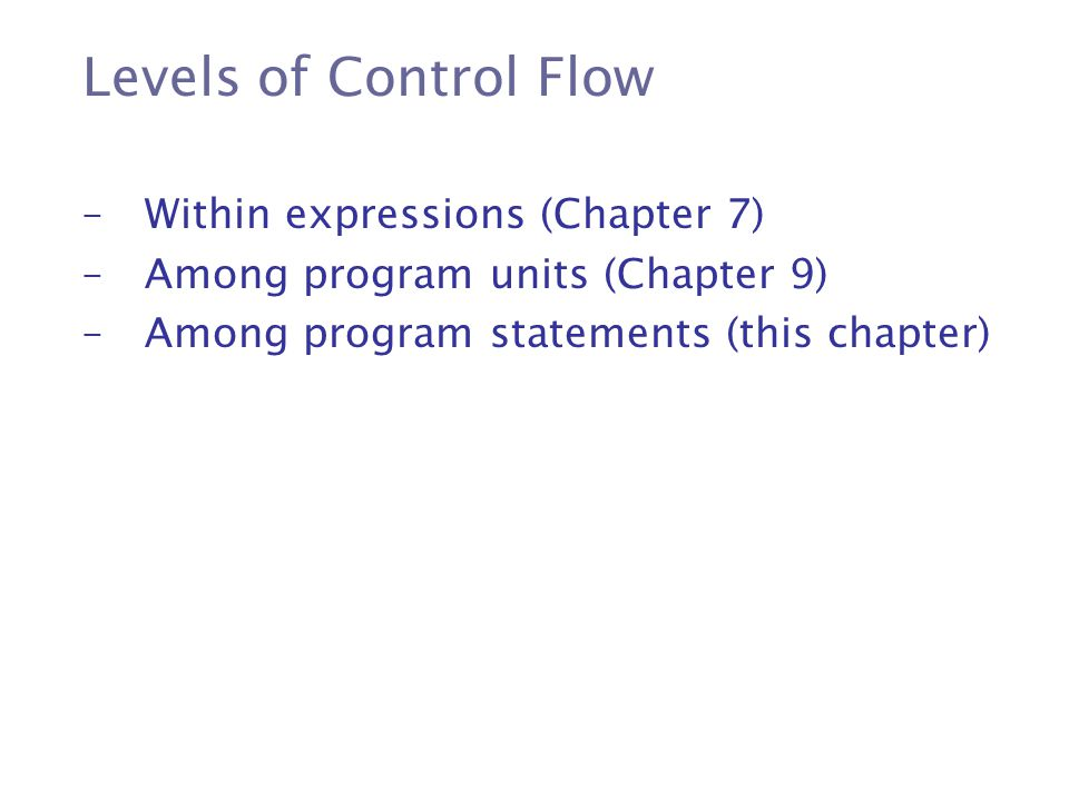 Levels of Control Flow Within expressions (Chapter 7)