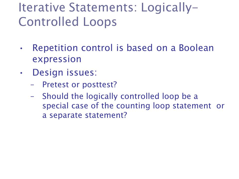 Iterative Statements: Logically-Controlled Loops