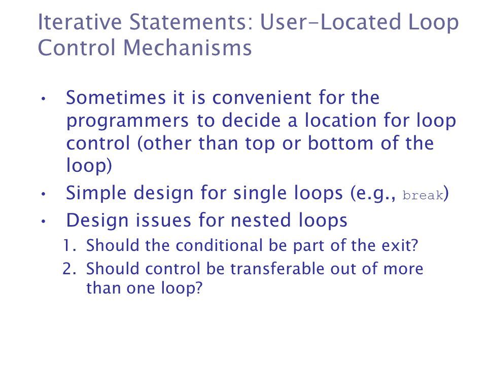 Iterative Statements: User-Located Loop Control Mechanisms