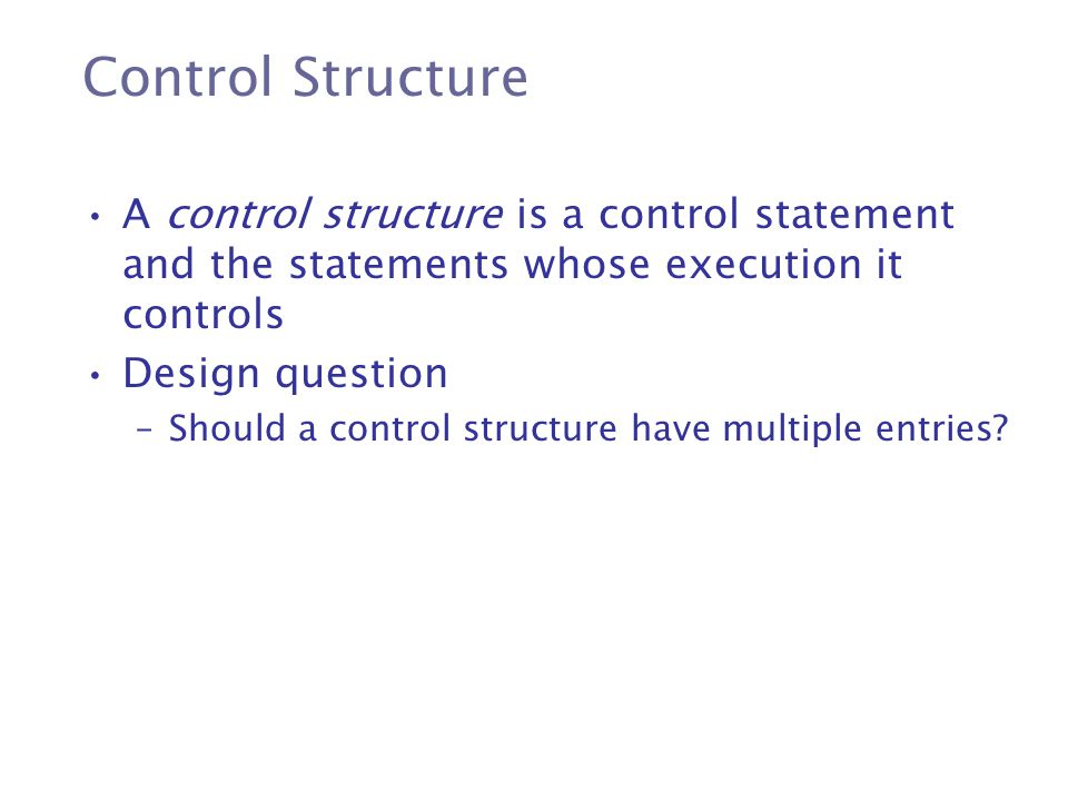 Control Structure A control structure is a control statement and the statements whose execution it controls.