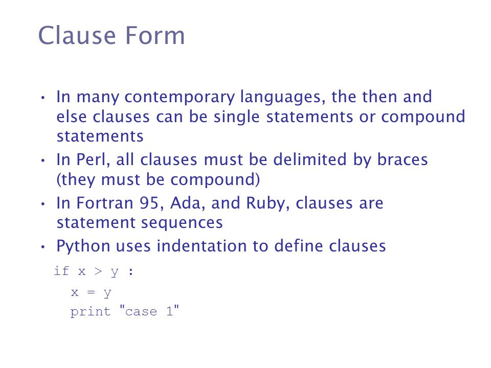 Clause Form In many contemporary languages, the then and else clauses can be single statements or compound statements.