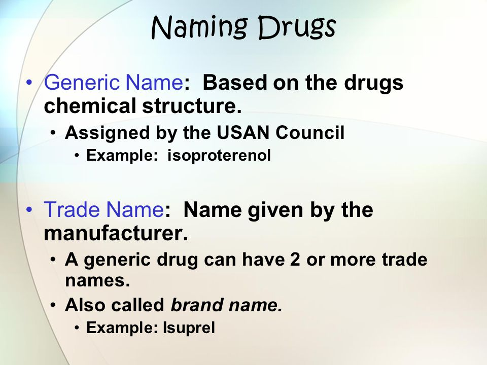Naming Drugs Generic Name: Based on the drugs chemical structure.