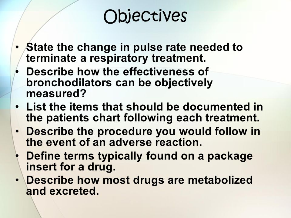 Objectives State the change in pulse rate needed to terminate a respiratory treatment.