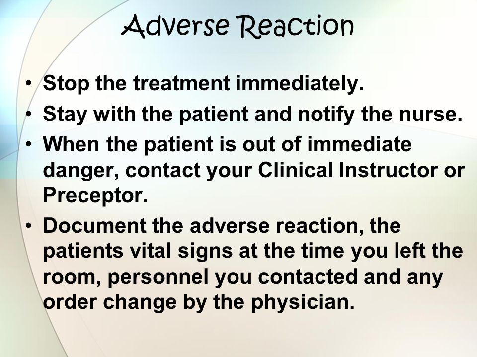 Adverse Reaction Stop the treatment immediately.