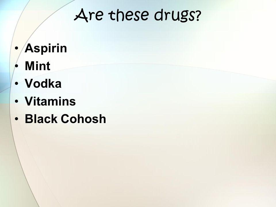 Are these drugs Aspirin Mint Vodka Vitamins Black Cohosh